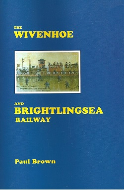 Paul Brown's Book on the Wivenhoe to Brightlingsea Railway