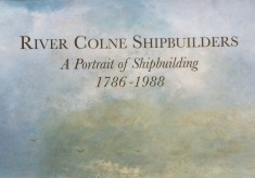 River Colne Shipbuilders. A Portrait of Shipbuilding 1786-1988