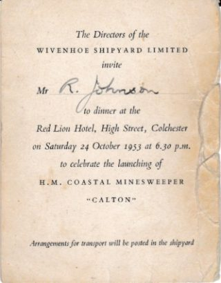 There was a dinner at the Red Lion in Colchester on 24th October 1953 to celebrate the launching of the Calton, the first of three minesweepers built by Wivenhoe Shipyard Ltd for the Royal Navy. | Invitation loaned by Neil Johnson