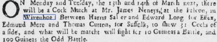 Cock Fight at the Falcon: 10 Guineas a Battle or 100 Guineas the Odd Battle 1727 | Ipswich Journal, 11 February 1727 [British Newspaper Archive]