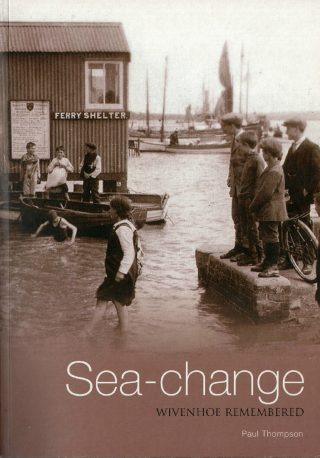 The book Sea-change: Wivenhoe Remembered, published in 2006